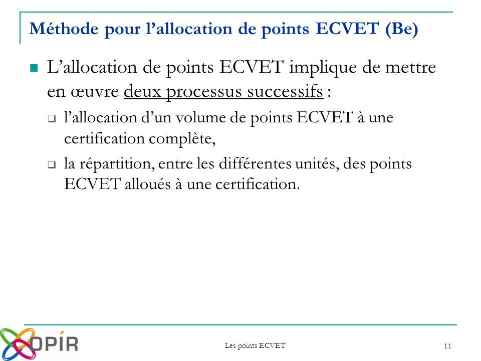 Les points ECVET 11 Méthode pour lallocation de points ECVET (Be) Lallocation de points ECVET implique de mettre en œuvre deux processus successifs :