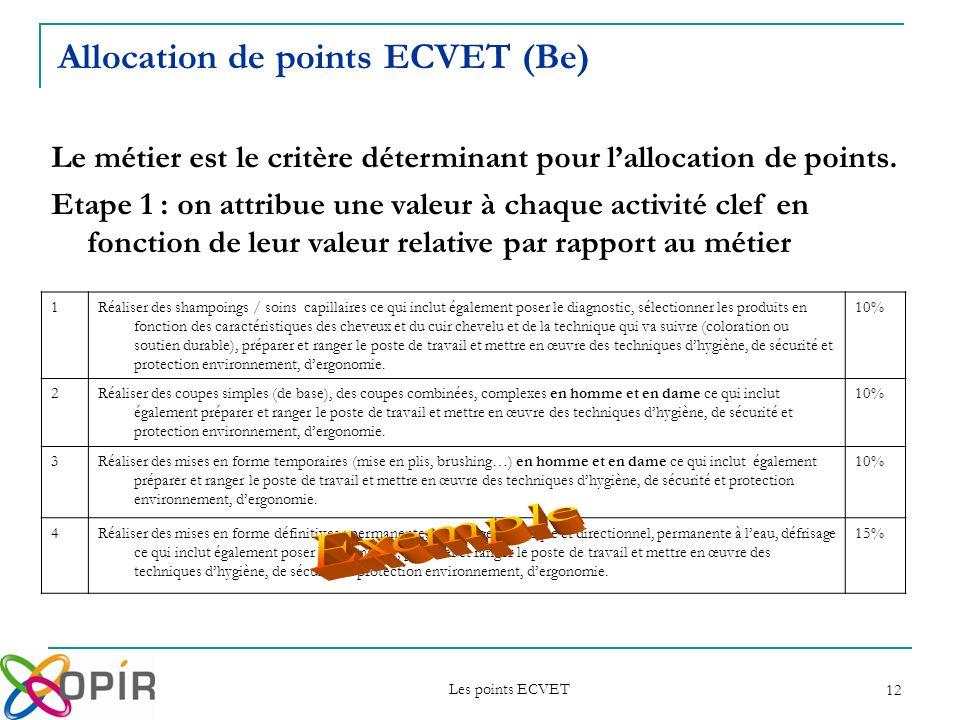 Les points ECVET 12 Le métier est le critère déterminant pour lallocation de points. Etape 1 : on attribue une valeur à chaque activité clef en foncti