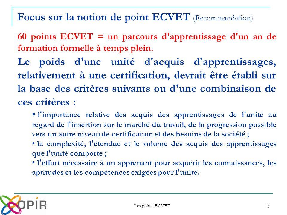 Les points ECVET 3 Le poids d'une unité d'acquis d'apprentissages, relativement à une certification, devrait être établi sur la base des critères suiv