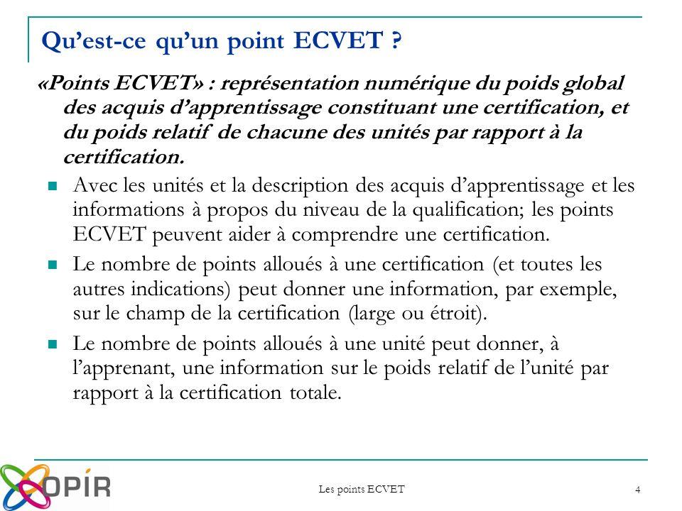 Les points ECVET 4 Quest-ce quun point ECVET ? Avec les unités et la description des acquis dapprentissage et les informations à propos du niveau de l