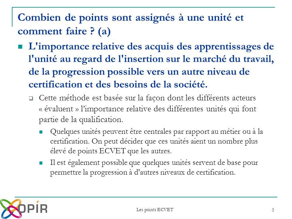 Les points ECVET 6 La complexité, l étendue et le volume des acquis des apprentissages que l unité comporte.