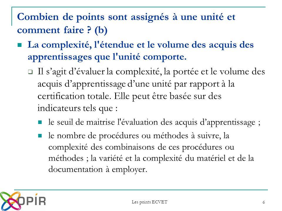 Les points ECVET 6 La complexité, l'étendue et le volume des acquis des apprentissages que l'unité comporte. Il sagit dévaluer la complexité, la porté