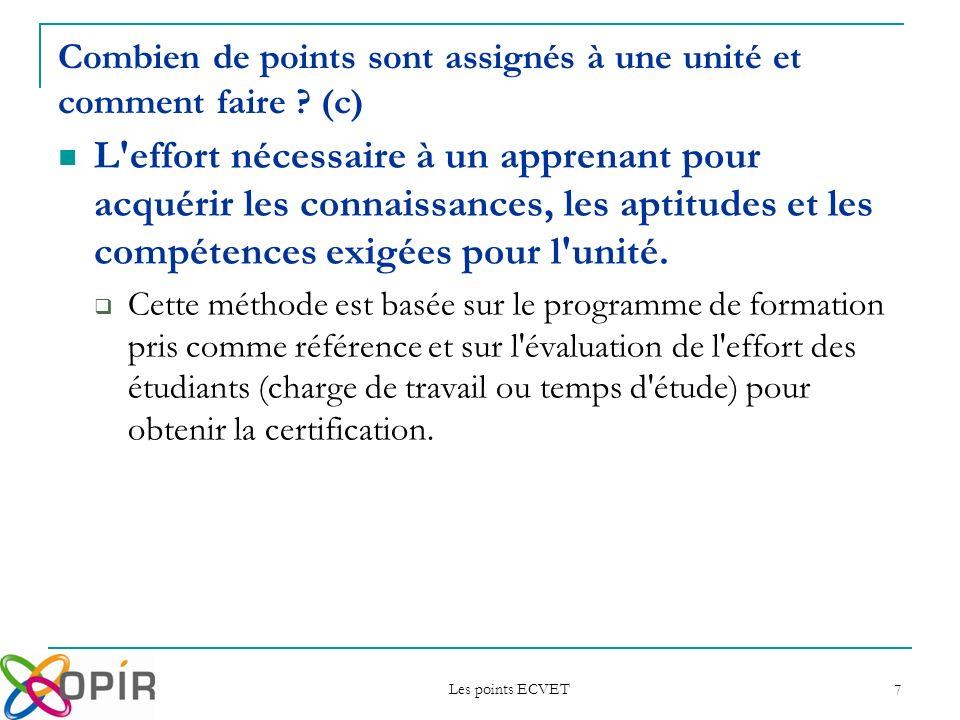 Les points ECVET 7 L'effort nécessaire à un apprenant pour acquérir les connaissances, les aptitudes et les compétences exigées pour l'unité. Cette mé