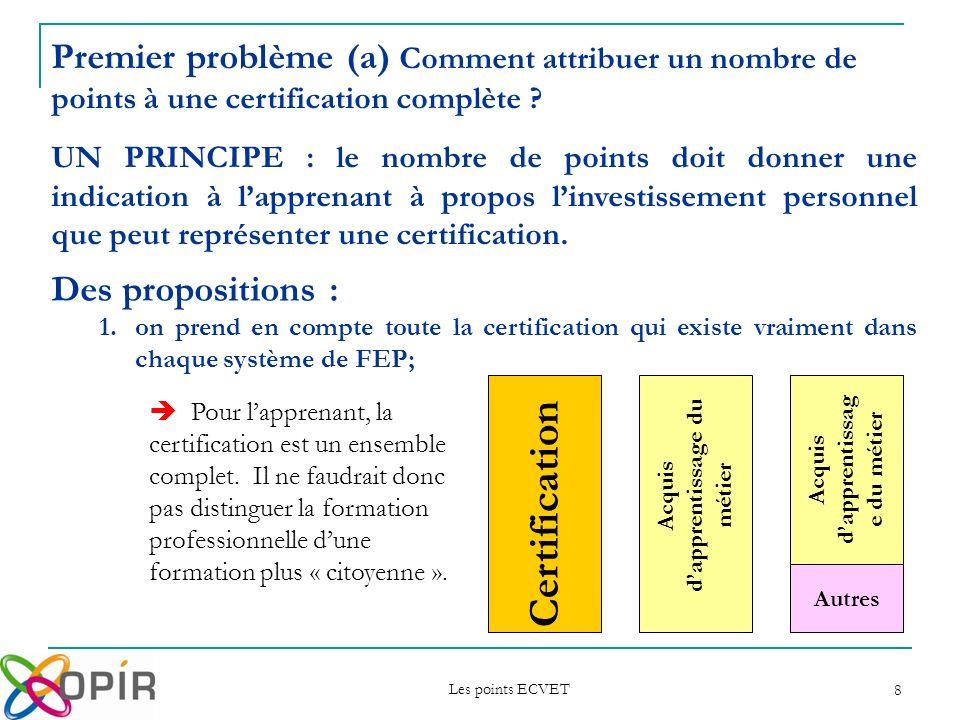 Les points ECVET 8 Des propositions : 1.on prend en compte toute la certification qui existe vraiment dans chaque système de FEP; Premier problème (a)