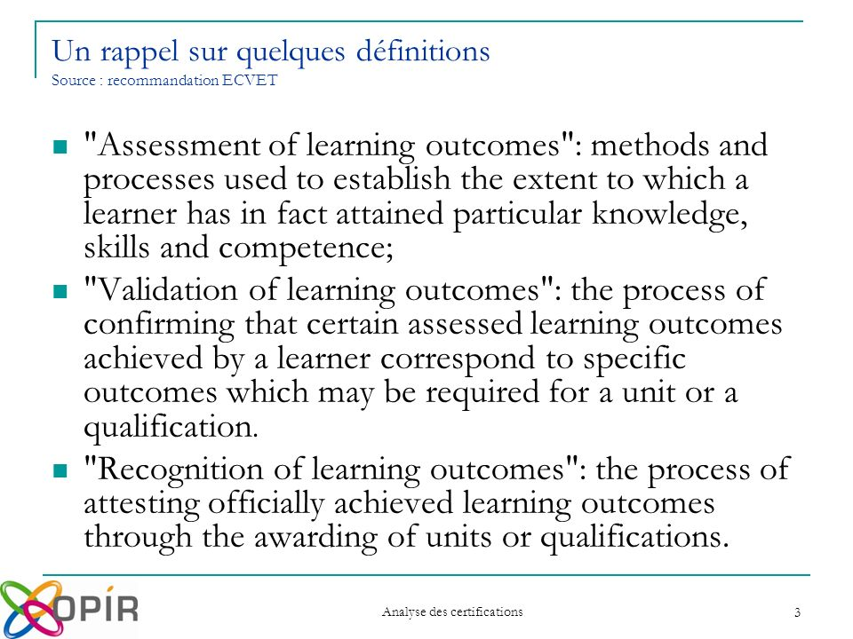 Analyse des certifications 4 Unit of learning outcomes (unit): a component of a qualification, consisting of a coherent set of knowledge, skills and competence, that can be assessed and validated.