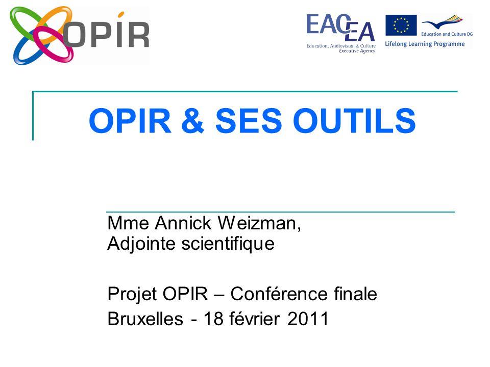 OPIR & SES OUTILS Mme Annick Weizman, Adjointe scientifique Projet OPIR – Conférence finale Bruxelles - 18 février 2011