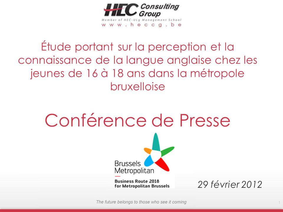 Étude portant sur la perception et la connaissance de la langue anglaise chez les jeunes de 16 à 18 ans dans la métropole bruxelloise Conférence de Presse 29 février 2012 1