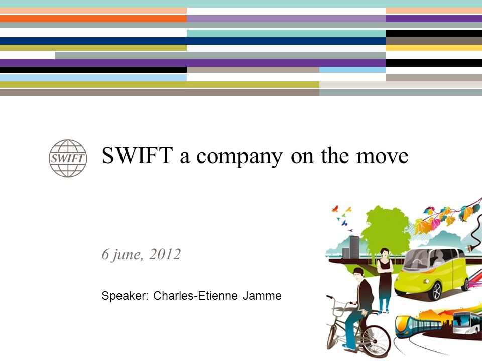 6 june, 2012 SWIFT a company on the move Speaker: Charles-Etienne Jamme
