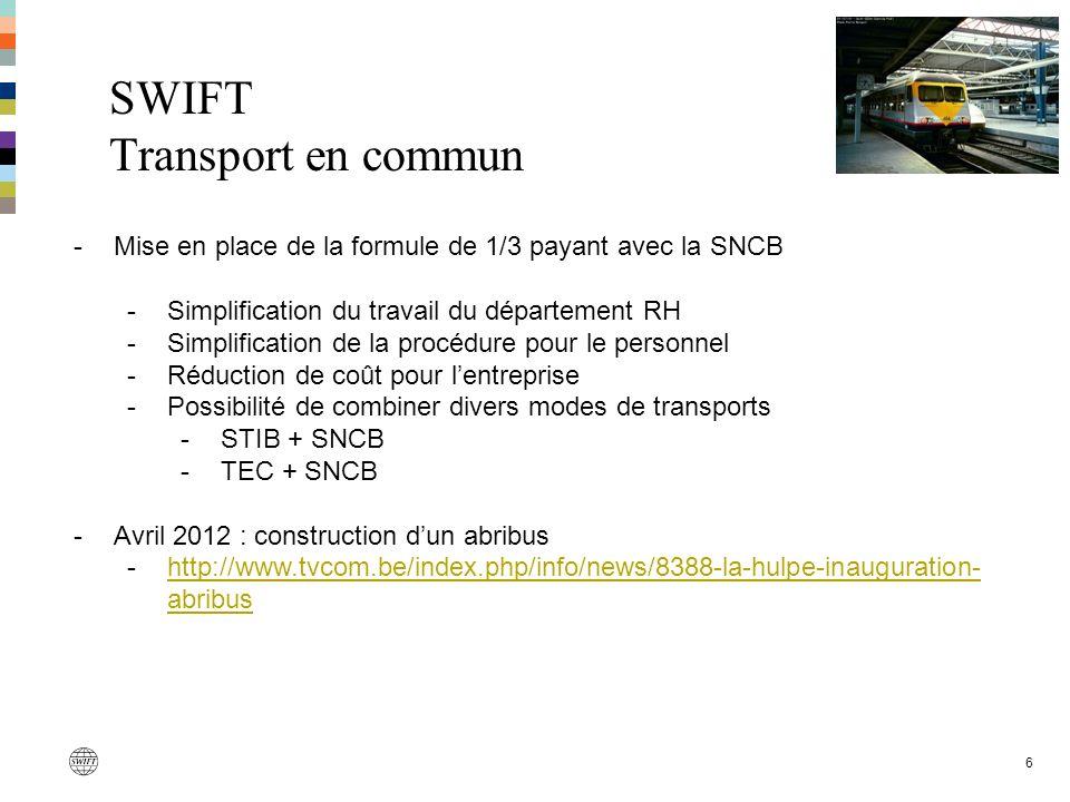 SWIFT Transport en commun 6 -Mise en place de la formule de 1/3 payant avec la SNCB -Simplification du travail du département RH -Simplification de la