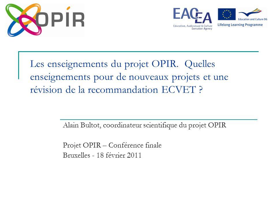 Les enseignements du projet OPIR. Quelles enseignements pour de nouveaux projets et une révision de la recommandation ECVET ? Alain Bultot, coordinate