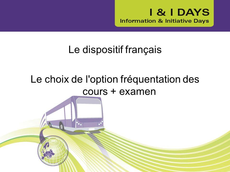 Le dispositif français Le choix de l'option fréquentation des cours + examen