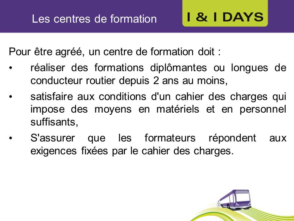 Les centres de formation Pour être agréé, un centre de formation doit : réaliser des formations diplômantes ou longues de conducteur routier depuis 2