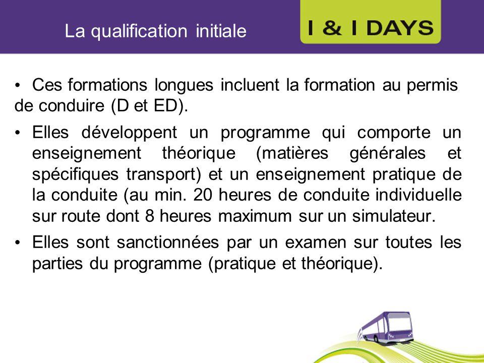 La qualification initiale Ces formations longues incluent la formation au permis de conduire (D et ED). Elles développent un programme qui comporte un