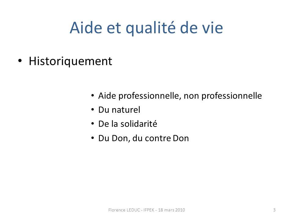 Aide et qualité de vie Historiquement Aide professionnelle, non professionnelle Du naturel De la solidarité Du Don, du contre Don 3Florence LEDUC - IF
