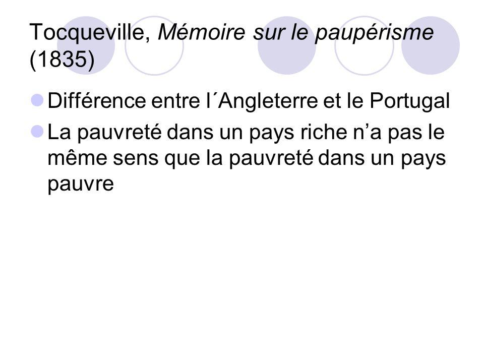 Tocqueville, Mémoire sur le paupérisme (1835) Différence entre l´Angleterre et le Portugal La pauvreté dans un pays riche na pas le même sens que la p