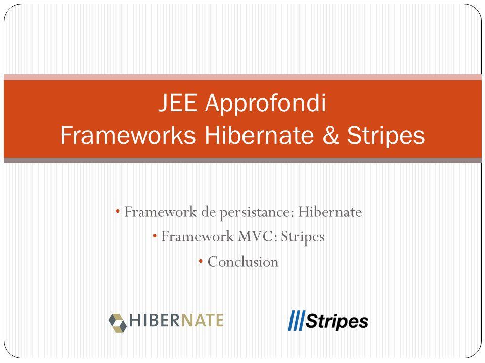 Framework de persistance: Hibernate Framework MVC: Stripes Conclusion JEE Approfondi Frameworks Hibernate & Stripes
