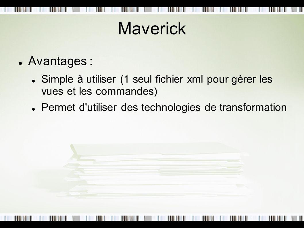 Maverick Avantages : Simple à utiliser (1 seul fichier xml pour gérer les vues et les commandes) Permet d'utiliser des technologies de transformation