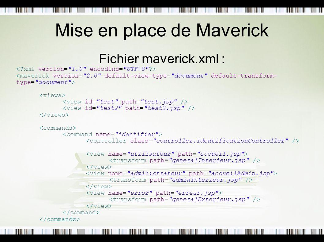 Mise en place de Maverick Ajouter maverick.jar dans lib de WEB-INF.