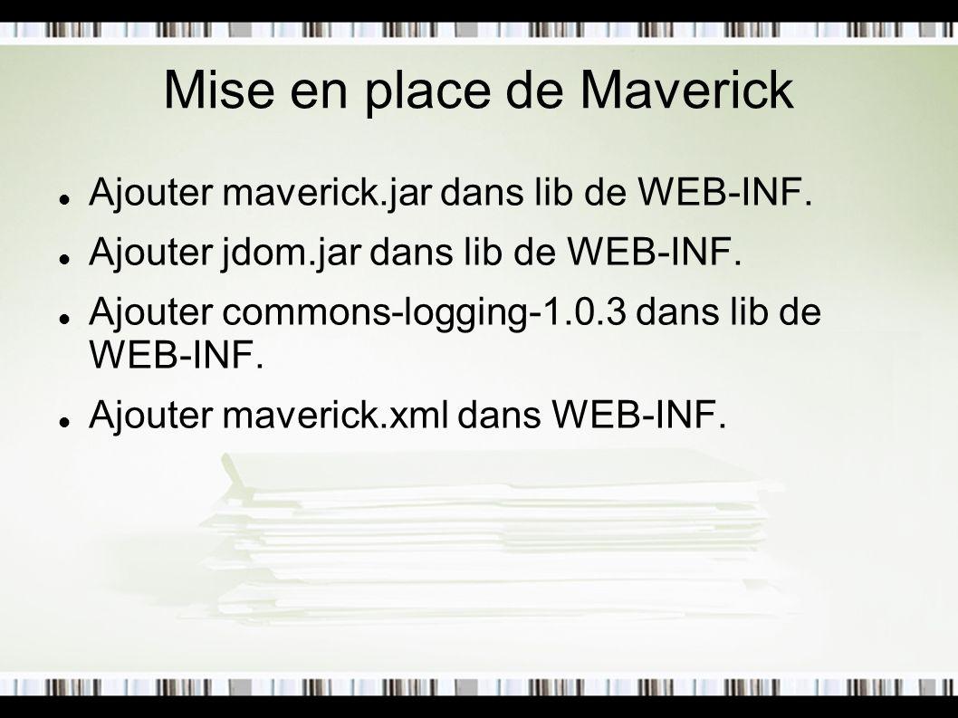 Mise en place de Maverick Ajouter maverick.jar dans lib de WEB-INF. Ajouter jdom.jar dans lib de WEB-INF. Ajouter commons-logging-1.0.3 dans lib de WE