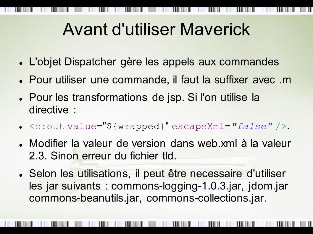 Avant d'utiliser Maverick L'objet Dispatcher gère les appels aux commandes Pour utiliser une commande, il faut la suffixer avec.m Pour les transformat