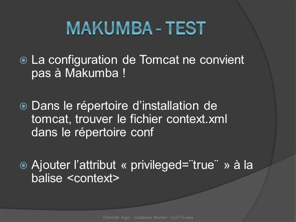 La configuration de Tomcat ne convient pas à Makumba ! Dans le répertoire dinstallation de tomcat, trouver le fichier context.xml dans le répertoire c