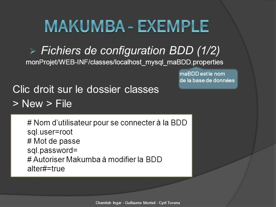 Fichiers de configuration BDD (1/2) monProjet/WEB-INF/classes/localhost_mysql_maBDD.properties Clic droit sur le dossier classes > New > File Chamilah