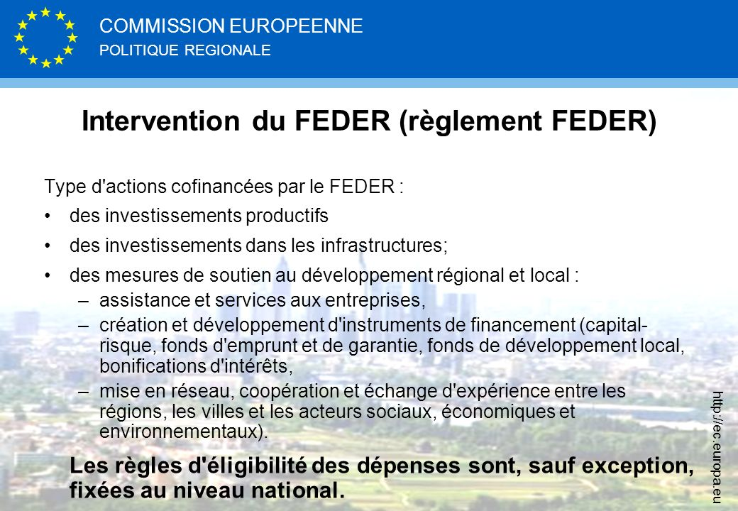 POLITIQUE REGIONALE COMMISSION EUROPEENNE http://ec.europa.eu Intervention du FEDER (règlement FEDER) Type d'actions cofinancées par le FEDER : des in