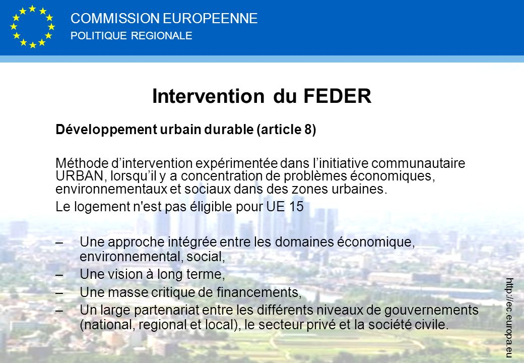 POLITIQUE REGIONALE COMMISSION EUROPEENNE http://ec.europa.eu Intervention du FEDER Développement urbain durable (article 8) Méthode dintervention exp