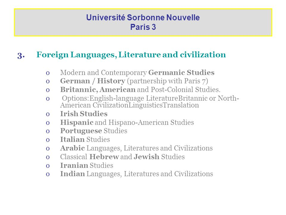 3.Foreign Languages, Literature and civilization oModern and Contemporary Germanic Studies oGerman / History (partnership with Paris 7) oBritannic, Am