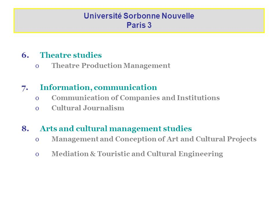6.Theatre studies oTheatre Production Management 7.Information, communication oCommunication of Companies and Institutions oCultural Journalism 8.Arts