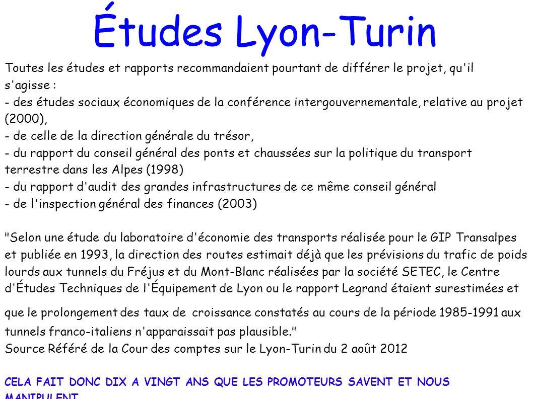 Études Lyon-Turin Toutes les études et rapports recommandaient pourtant de différer le projet, qu'il s'agisse : - des études sociaux économiques de la