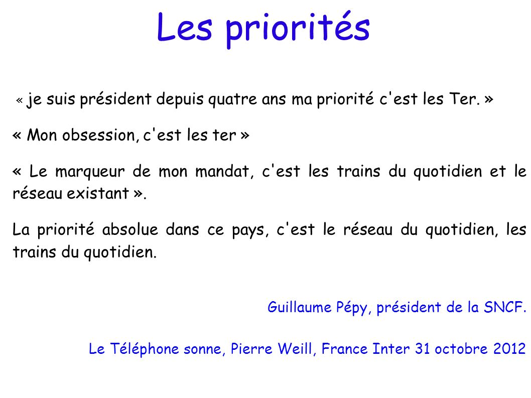 Les priorités « je suis président depuis quatre ans ma priorité c'est les Ter. » « Mon obsession, c'est les ter » « Le marqueur de mon mandat, c'est l