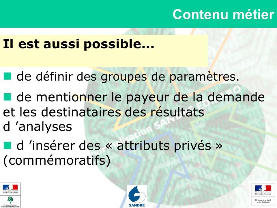 Contenu métier Il est aussi possible... de définir des groupes de paramètres. de mentionner le payeur de la demande et les destinataires des résultats