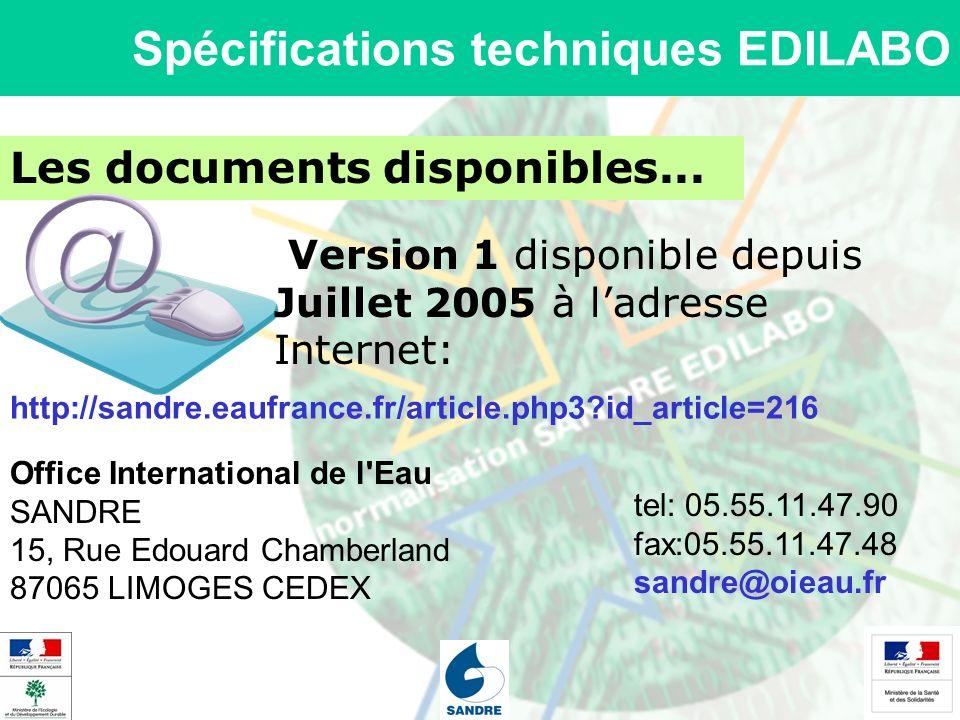 Spécifications techniques EDILABO Les documents disponibles... Version 1 disponible depuis Juillet 2005 à ladresse Internet: http://sandre.eaufrance.f