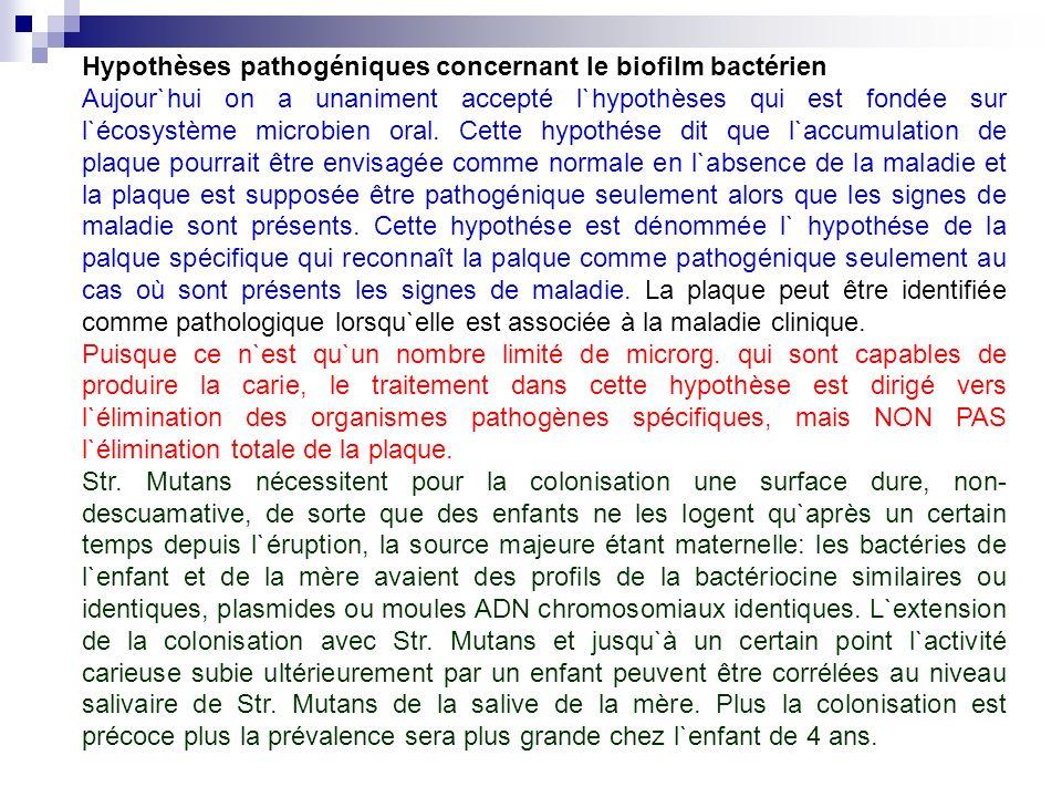 Hypothèses pathogéniques concernant le biofilm bactérien Aujour`hui on a unaniment accepté l`hypothèses qui est fondée sur l`écosystème microbien oral