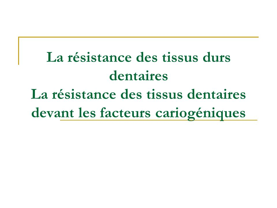 La résistance des tissus durs dentaires La résistance des tissus dentaires devant les facteurs cariogéniques