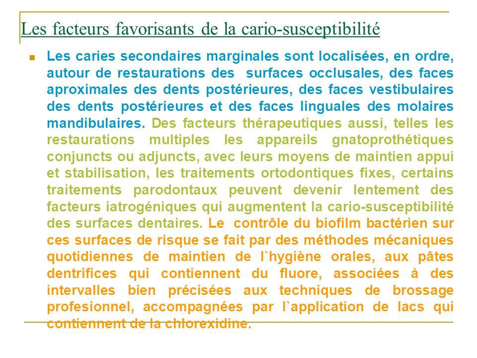 Les facteurs favorisants de la cario-susceptibilité Les caries secondaires marginales sont localisées, en ordre, autour de restaurations des surfaces
