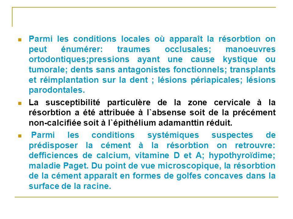 Parmi les conditions locales où apparaît la résorbtion on peut énumérer: traumes occlusales; manoeuvres ortodontiques;pressions ayant une cause kystiq