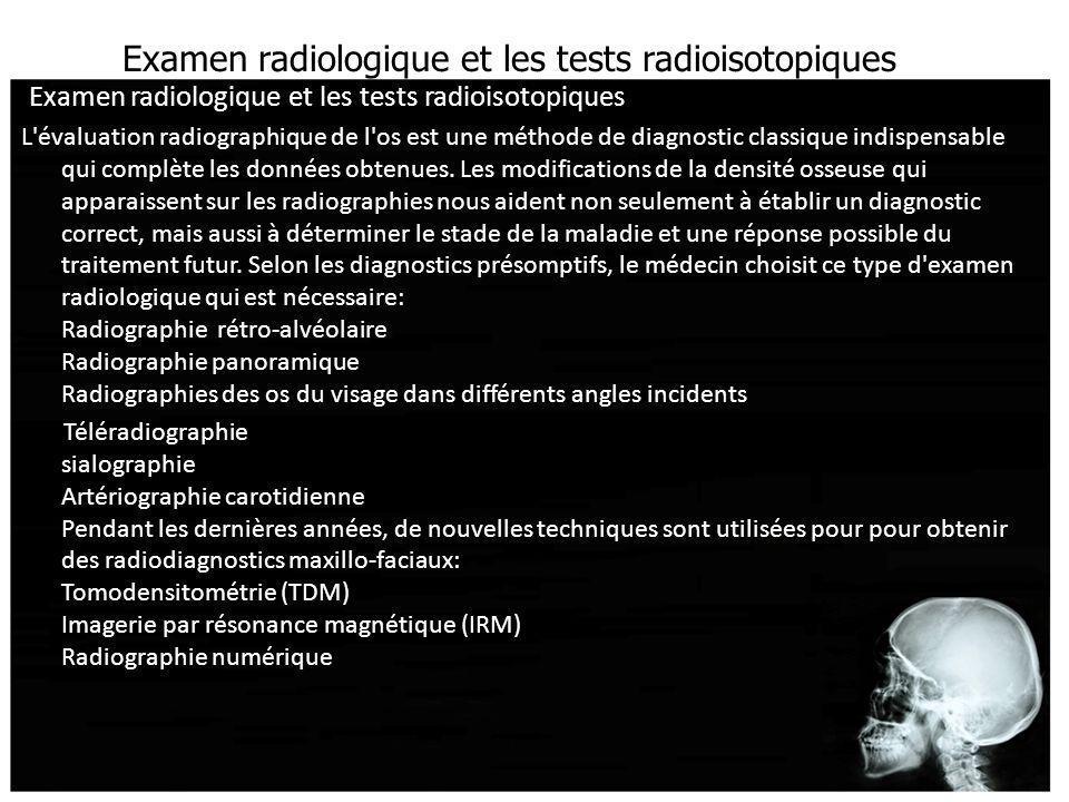 Examen radiologique et les tests radioisotopiques L'évaluation radiographique de l'os est une méthode de diagnostic classique indispensable qui complè