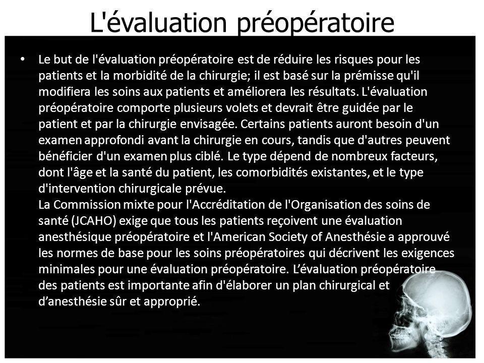 L'évaluation préopératoire Le but de l'évaluation préopératoire est de réduire les risques pour les patients et la morbidité de la chirurgie; il est b