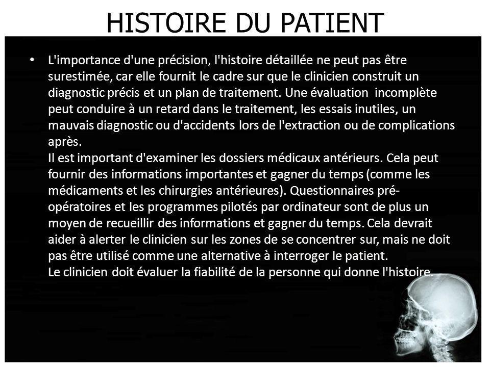 HISTOIRE DU PATIENT L'importance d'une précision, l'histoire détaillée ne peut pas être surestimée, car elle fournit le cadre sur que le clinicien con