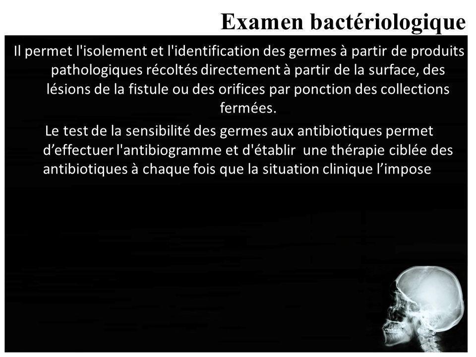 Examen bactériologique Il permet l'isolement et l'identification des germes à partir de produits pathologiques récoltés directement à partir de la sur