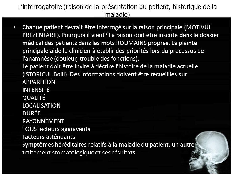 Linterrogatoire (raison de la présentation du patient, historique de la maladie) Chaque patient devrait être interrogé sur la raison principale (MOTIV
