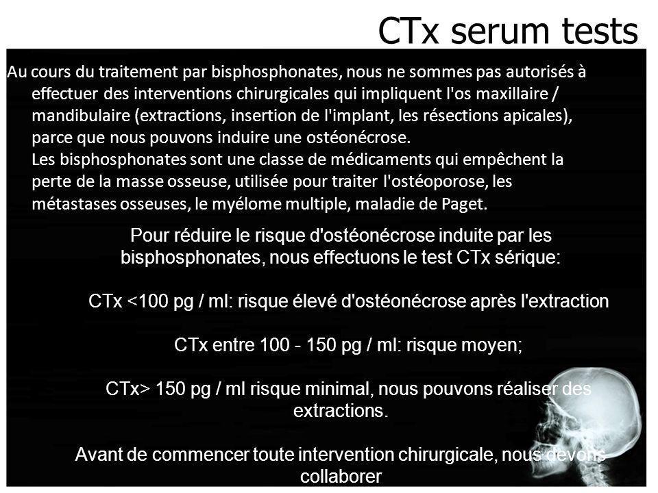 CTx serum tests Au cours du traitement par bisphosphonates, nous ne sommes pas autorisés à effectuer des interventions chirurgicales qui impliquent l'