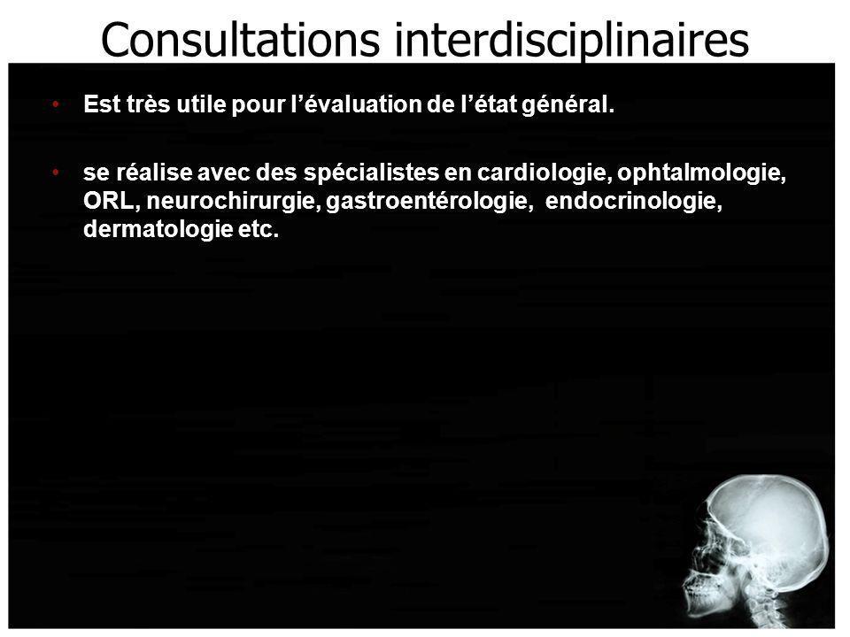 Consultations interdisciplinaires Est très utile pour lévaluation de létat général. se réalise avec des spécialistes en cardiologie, ophtalmologie, OR