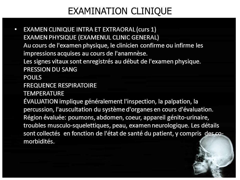 EXAMINATION CLINIQUE EXAMEN CLINIQUE INTRA ET EXTRAORAL (curs 1) EXAMEN PHYSIQUE (EXAMENUL CLINIC GENERAL) Au cours de l'examen physique, le clinicien