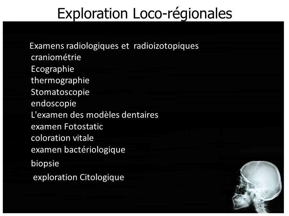 Exploration Loco-régionales paracliniques Examens radiologiques et radioizotopiques craniométrie Ecographie thermographie Stomatoscopie endoscopie L'e