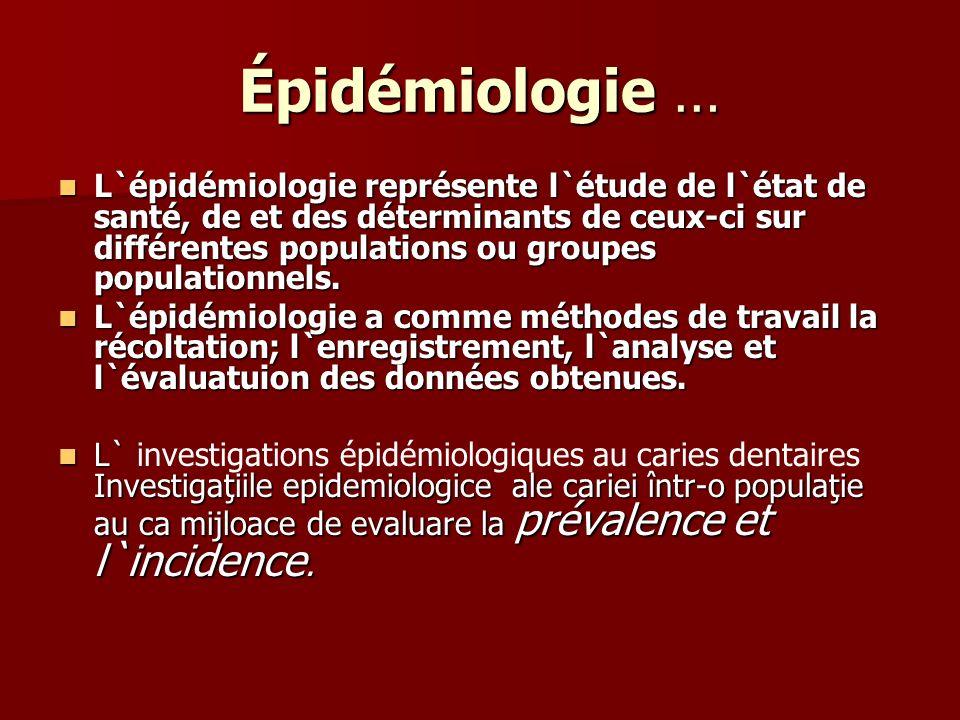Épidémiologie … L`épidémiologie représente l`étude de l`état de santé, de et des déterminants de ceux-ci sur différentes populations ou groupes popula