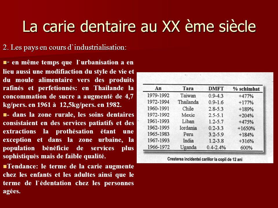 La carie dentaire au XX ème siècle 2. Les pays en cours d`industrialisation: - - en même temps que l`urbanisation a en lieu aussi une modifiaction du