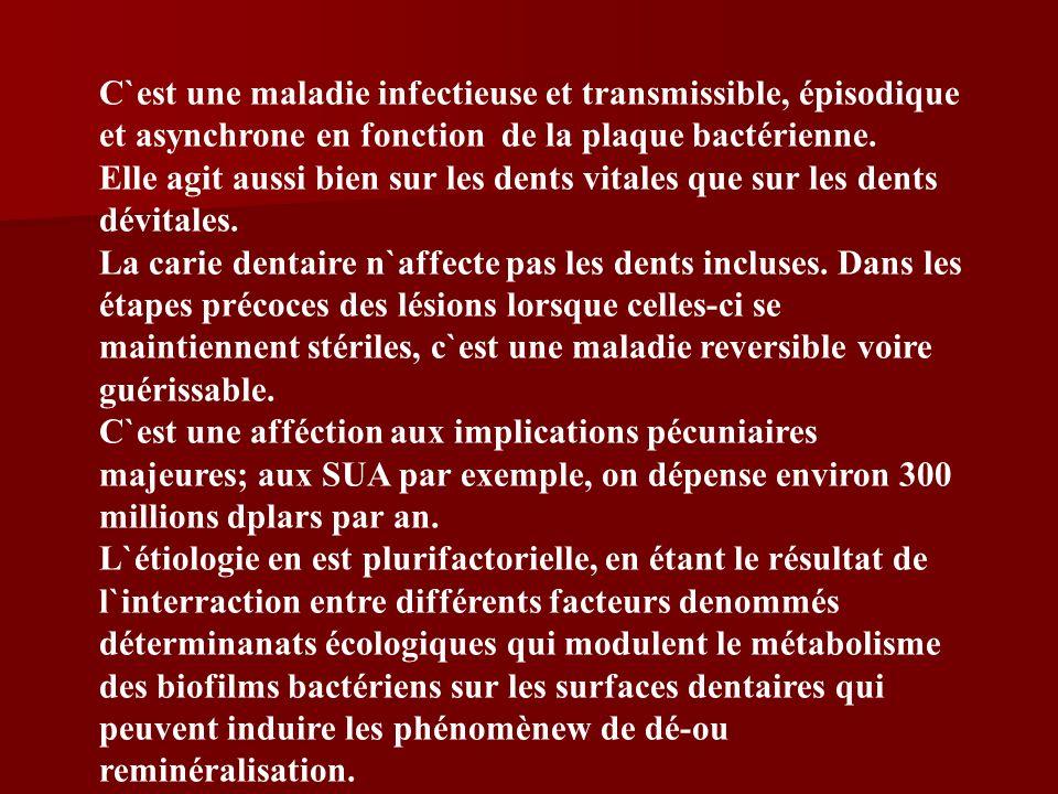 C`est une maladie infectieuse et transmissible, épisodique et asynchrone en fonction de la plaque bactérienne. Elle agit aussi bien sur les dents vita